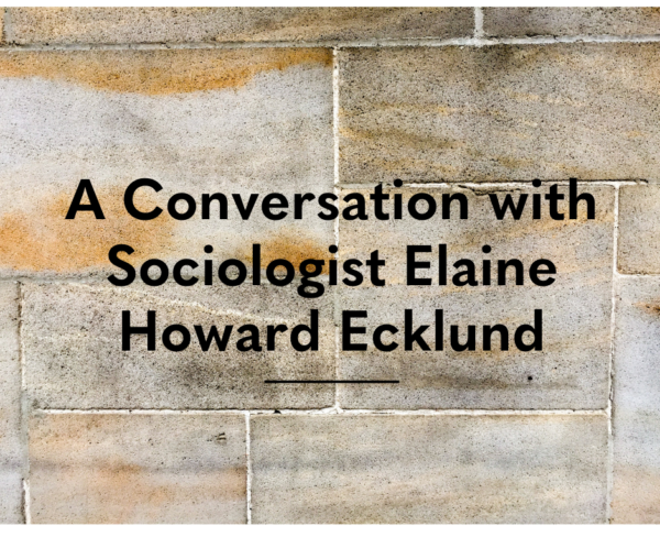 A Conversation with Sociologist Elaine Howard Ecklund